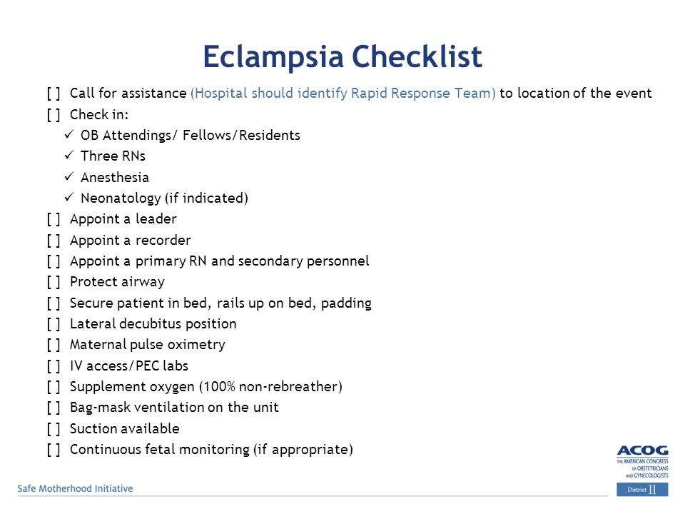 Eclampsia Checklist [ ] Call for assistance (Hospital should identify Rapid Response Team) to location of the event.
